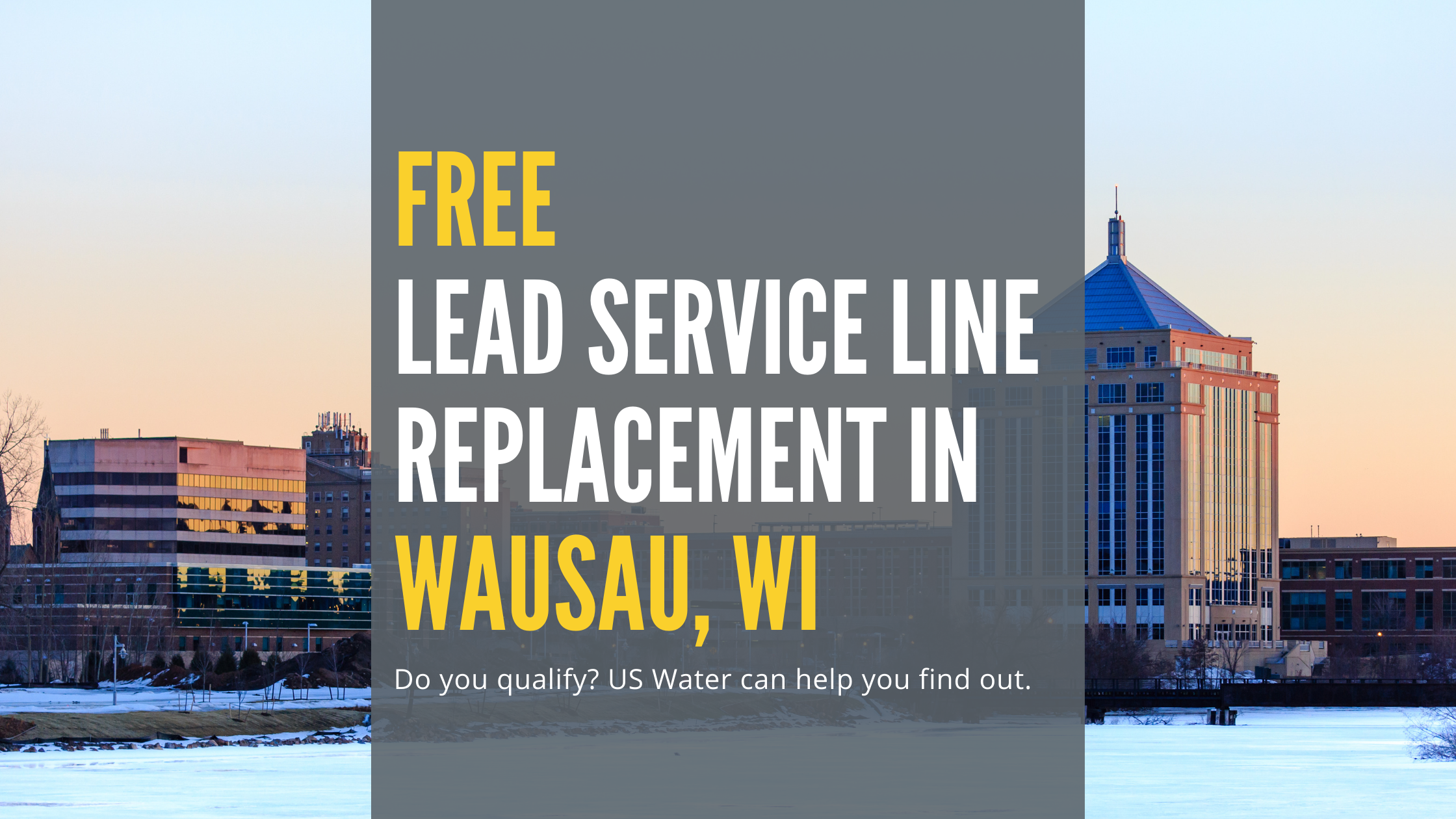 Free Lead Service Line Replacement in Wausau, Wi - find out if you qualify