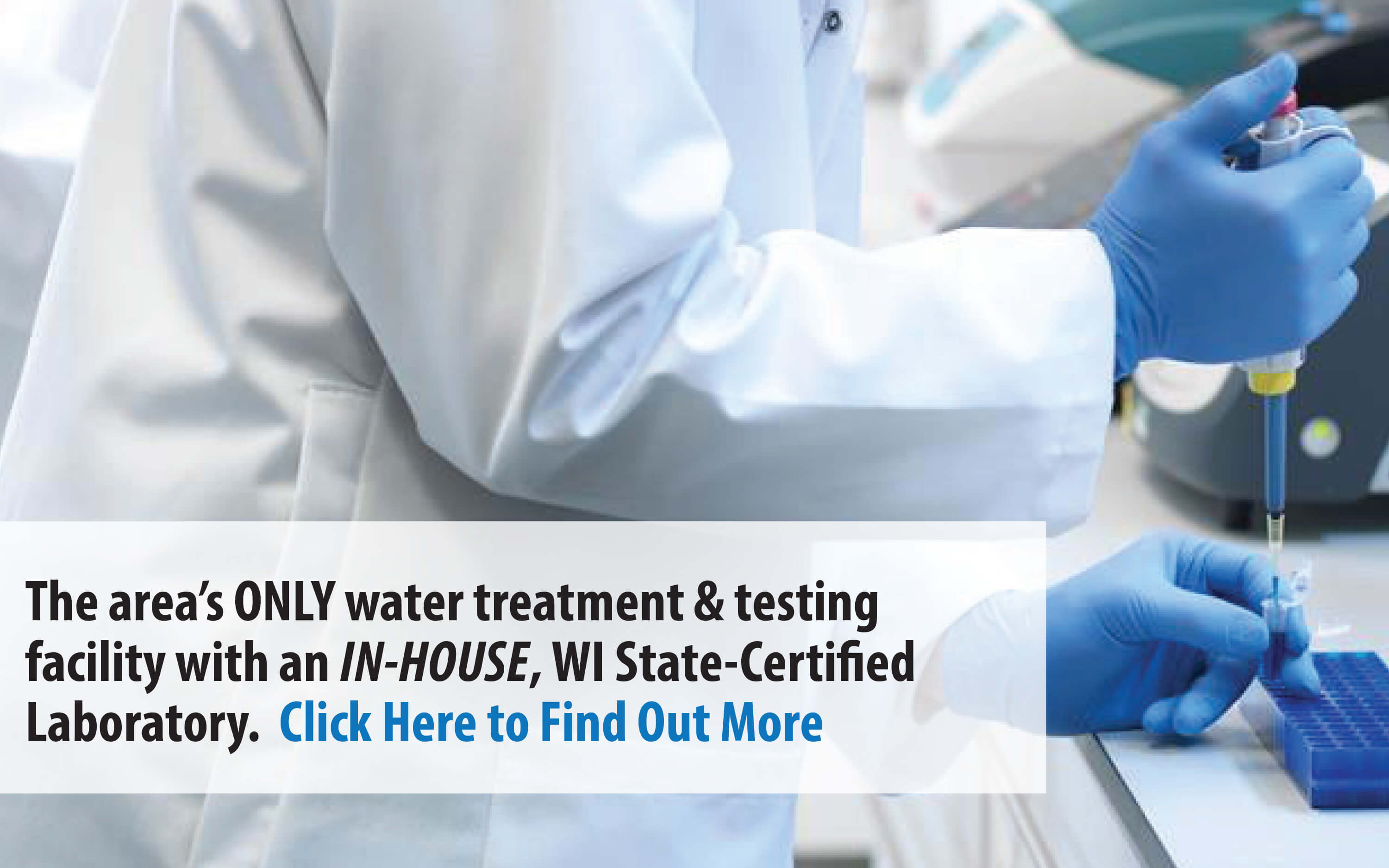 We house the area's only in-house, state-certified water testing laboratory